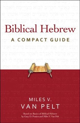 Biblical Hebrew: A Compact Guide  -     By: Miles V. Van Pelt