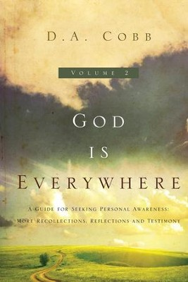 God is Everywhere, Volume 2: A Guide for Seeking Personal Awareness - More Recollections, Reflections, and Testimony  -     By: D.A Cobb