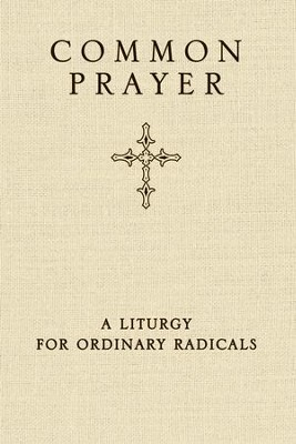Common Prayer: A Liturgy for Ordinary Radicals  -     By: Shane Claiborne, Jonathan Wilson-Hartgrove