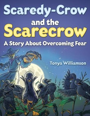 Scaredy-Crow and the Scarecrow: A Story about Overcoming Fear  -     By: Tonya Williamson