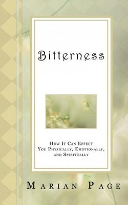 Bitterness: How it Can Effect You Physically, Emotionally, and Spiritually  -     By: Marian Page