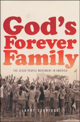 God's Forever Family: The Jesus People Movement in America  -     By: Larry Eskridge