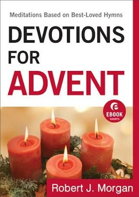 Devotions for Advent: Meditations Based on Best-Loved Hymns - eBook  -     By: Robert J. Morgan