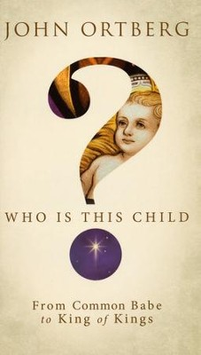Who Is This Child? From Common Babe to King of Kings  (slightly imperfect)  -     By: John Ortberg