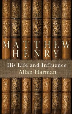 Matthew Henry: His Life And Influence - eBook  -     By: Allan Harman
