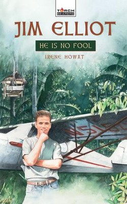 Jim Elliot: He Is No Fool - eBook  -     By: Irene Howat