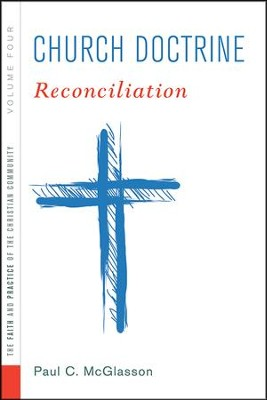 Church Doctrine: Volume 4: Reconciliation  -     By: Paul C. McGlasson
