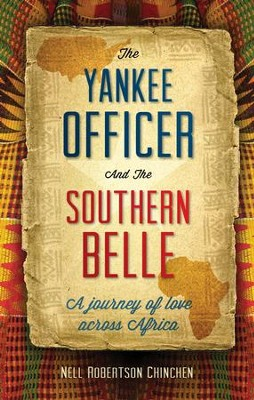 The Yankee Officer & the Southern Belle: A Journey of Love across Africa - eBook  -     By: Nell Robertson Chinchen