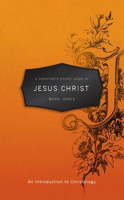 A Christian's Pocket Guide to Jesus Christ - eBook  -     By: Mark Jones
