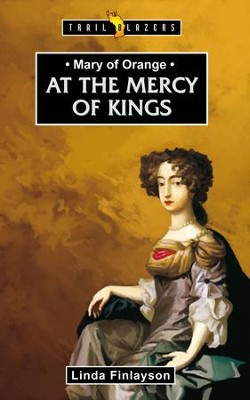 Mary of Orange: At the Mercy of the Kings - eBook  -     By: Linda Finlayson