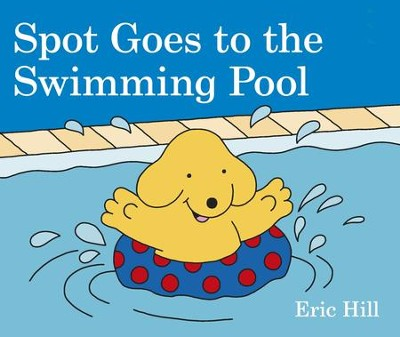 Spot Goes to the Swimming Pool  -     By: Eric Hill