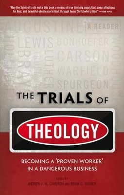 The Trials of Theology: Becoming a 'proven worker' in a dangerous business - eBook  -     Edited By: Andrew Cameron, Brian Rosner     By: Andrew Cameron(Eds.) & Brian Rosner(Eds.)