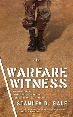 Warfare Witness: Contending with Spiritual opposition in everyday evangelism - eBook  -     By: Stanley D. Gale