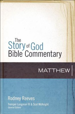 Matthew: The Story of God Bible Commentary   -     Edited By: Tremper Longman III, Scot McKnight     By: Rodney Reeves