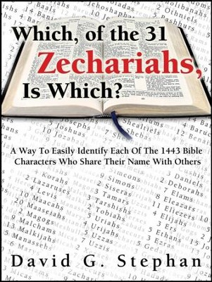 Which, of the 31 Zechariahs, is Which?  -     By: David G. Stephan