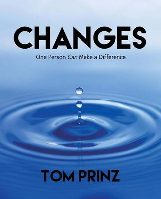 Changes: One Person Can Make a Difference  -     By: Tom Prinz