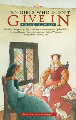Ten Girls Who didn't Give in: Inspiring stories of martyrs - eBook  -     By: Irene Howat