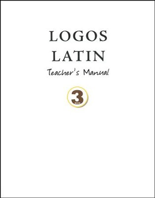 Logos Latin 3 Teacher's Manual   -     By: Julie Garfield