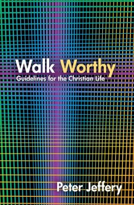 Walk Worthy: Guidelines for the Christian Faith - eBook  -     By: Peter Jeffery
