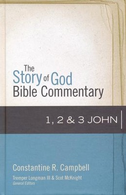 1, 2, and 3 John: The Story of God Bible Commentary   -     Edited By: Tremper Longman III, Scot McKnight     By: Constantine R. Campbell