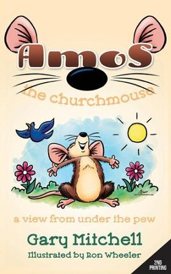 Amos the Churchmouse: A View from Under the Pew  -     By: Gary Mitchell
