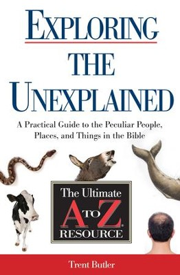 Exploring the Unexplained: A Practical Guide to the Peculiar People, Places, and Things in the Bible - eBook  -     By: Trent Butler