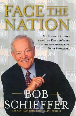 Face the Nation: My Favorite Stories from the First 50 Years of the Award-Winning News Broadcast - eBook  -     By: Bob Schieffer