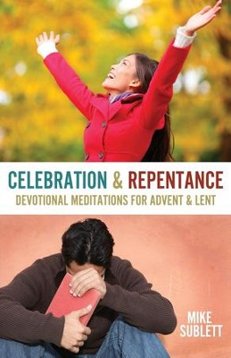 Celebration & Repentance: Devotional Meditations for Advent and Lent  -     By: Mike Sublett