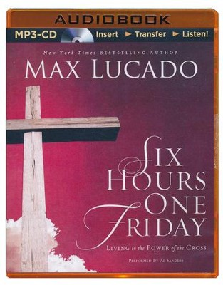 Six Hours One Friday: Living in the Power of the Cross - abridged audio book on MP3-CD  -     By: Max Lucado