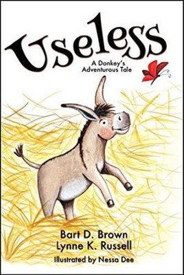 Useless: A Donkey's Adventurous Tale  -     By: Lynne K. Russell, Bart D. Brown     Illustrated By: Nessa Dee
