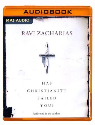 Has Christianity Failed You? - unabridged audio book on MP3-CD  -     By: Ravi Zacharias
