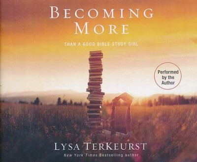 Becoming More Than a Good Bible Study Girl - unabridged audio book on CD  -     By: Lysa TerKeurst