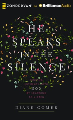 He Speaks in the Silence: Finding Intimacy with God by Learning to Listen - unabridged audio book on CD  -     By: Diane Comer