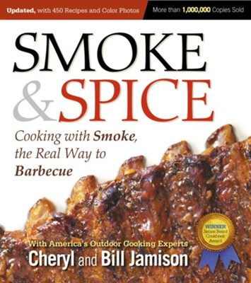 Smoke & Spice, Revised Edition: Cooking With Smoke, the Real Way to Barbecue  -     By: Cheryl Alters Jamison, Bill Jamison
