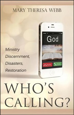 Who's Calling?: Ministry Discernment, Disasters, Restoration  -     By: Mary Theresa Webb
