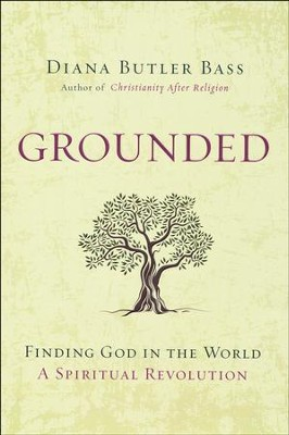 Grounded: Finding God in the World-A Spiritual Revolution  -     By: Diana Butler Bass