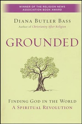 Grounded: Finding God in the World--A Spiritual Revolution  -     By: Diana Butler Bass