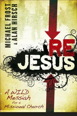 ReJesus: A Wild Messiah for a Missional Church - eBook  -     By: Michael Frost & Alan Hirsch