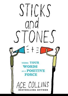 Sticks and Stones: Using Your Words as a Positive Force - eBook  -     By: Ace Collins
