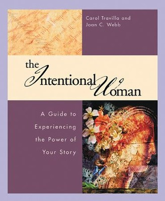 The Intentional Woman: A Guide to Experiencing the Power of Your Story  -     By: Carol Travilla, Joan C. Webb