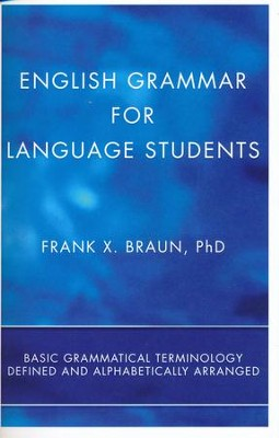 English Grammar for Language Students: Basic Grammatical Terminology Defined and Alphabetically Arranged  -     By: Frank X. Braun