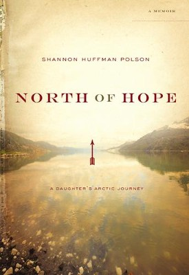 North of Hope: A Daughter's Arctic Journey  -     By: Shannon Huffman Polson
