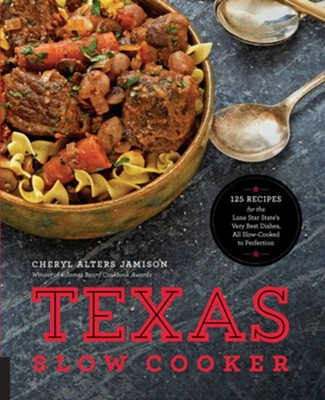 Texas Slow Cooking: 125 Recipes for the Lone Star State's Very Best Dishes, All Made to Perfection in the Slow Cooker  -     By: Cheryl Jamison