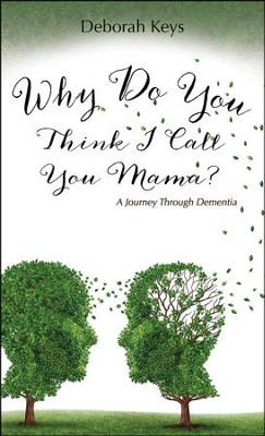 Why Do You Think I Call You Mama? a Journey Through Dementia  -     By: Deborah Keys