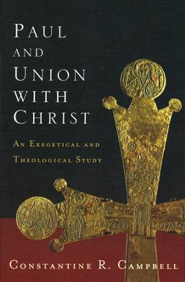 Paul and Union with Christ: An Exegetical and Theological Study  -     By: Constantine R. Campbell