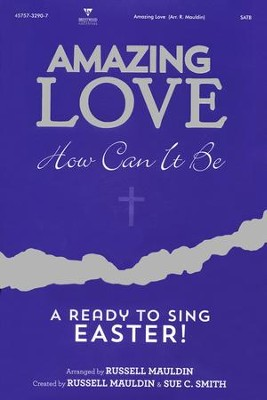 Amazing Love How Can It Be: A Ready to Sing Easter (Choral Book)  -     By: Russell Mauldin