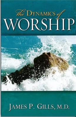 The Dynamics Of Worship - eBook  -     By: James P. Gills