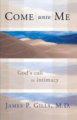 Come Unto Me: God's Call to Intimacy - eBook  -     By: James P. Gills