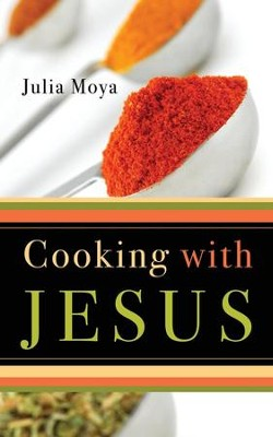 Cooking with Jesus  -     By: Julia Moya
