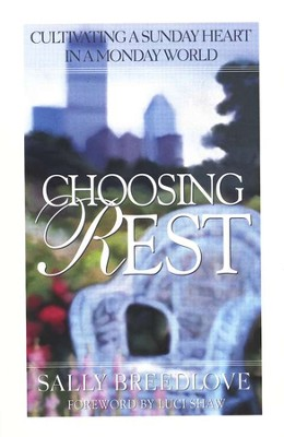 Choosing Rest: Cultivating a Sunday Heart in a Monday World  -     By: Sally Breedlove